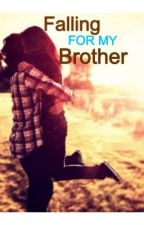 Falling For My Brother by HiddenBehindWords