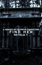 Find Her » Heroes Of Olympus✓ by kolsmikaelson