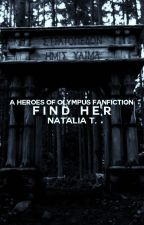 Find Her » Percy Jackson✓ by MaliaAndKiraAndLydia