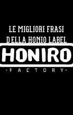 Le migliori frasi della HONIO LABEL by Fede_cip