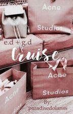 cruise | e.d + g.d by paradisedolanss