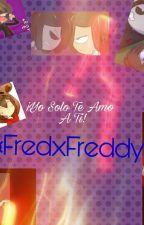 Yo Solo Te Amo A Ti! ¤FredXFreddy¤ FnafHS by -ShadowSkyBlue-