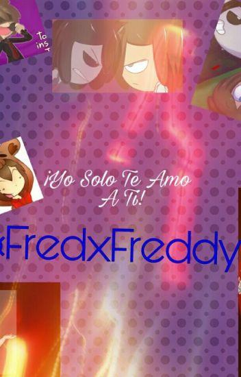 Yo Solo Te Amo A Ti! ¤FredXFreddy¤ FnafHS