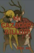 Mi cazador [BillDip] by Fanfics_night