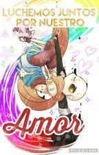 | Luchemos Juntos Por Nuestro Amor | [ Ink!Sans X _____T/n] [Book#2] [EDITANDO] by Choco_Teddy