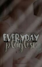 Everyday Playlist by neveralonefriend