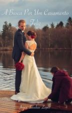 A busca por um casamento feliz by Joycelaudias