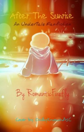 After The Sunrise: An Undertale Fanfiction by RomanticFirefly