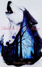 Children of the Moon (A Werewolf Roleplay) by Dissapearing_Act