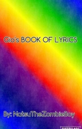 Gio's Book of Lyrics by NatsuTheZombieBoy
