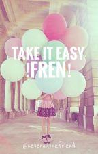 Take It Easy Fren! by neveralonefriend