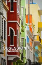 OBSESSION ✰ E.D by ethandoIan
