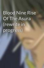Blood Nine Rise Of The Asura (rewrite in progress) by RofusoRaberasu