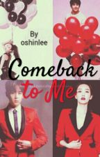Comeback to Me by oshinlee