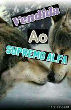 Vendida Ao Supremo Alfa ~Parado~ by josianelottermann1
