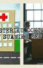 ISTERIKU DOKTOR SUAMIKU CEO  by ninakostic123