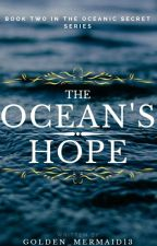 The Ocean's Hope   Book 2 in The Oceanic Secret Trilogy by Golden_Mermaid13