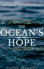 The Ocean's Hope | Book 2 in The Oceanic Secret Trilogy by Golden_Mermaid13