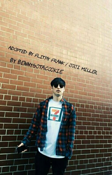 Adopted by Flithy Frank\ Joji Miller