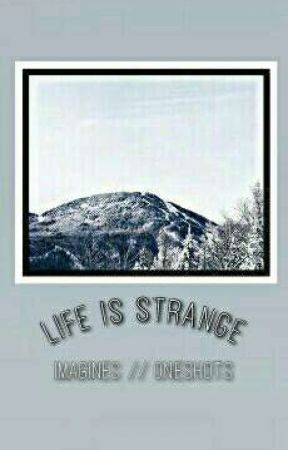 life is strange » one shots by maxfoemoe