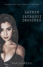 Lauren Jauregui Imagines by PapiJauregui
