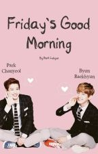 Friday's Good Morning ➼ ChanBaek [Two-shot] by parkkaeb_lu