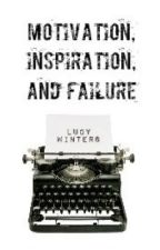 Motivation, Inspiration, and Failure: A Writing Adventure by lucy_winters