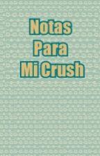 Notas Para Mi Crush by PeorQueTu25