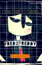 Que Puedo Decir... [FredxFreddy] by YourMidnigthBlue
