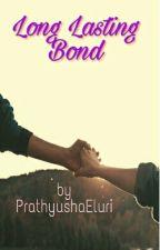Long Lasting Bond (Completed) by PrathyushaEluri