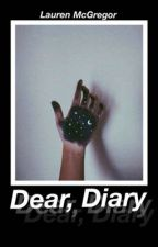 Dear, Diary {A collection of daily feelings, opinions, and rants} by Lauren_Mcgregor
