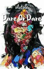 Dare Or Dare by slutshei