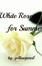 White Roses for Summer (One Shot) by yellowpencil