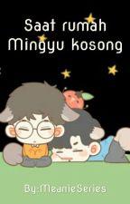 Saat rumah Mingyu kosong by MeanieSeries