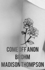 Come Off Anon by madison_thompson_bbs