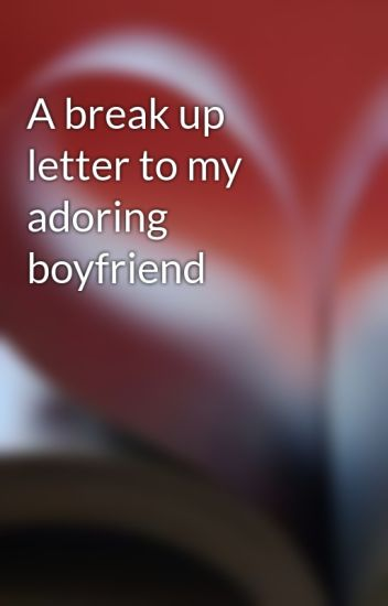 A Break Up Letter To My Adoring Boyfriend Curtaintails Wattpad