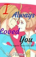I Always Loved You [OFFICIALLY DISCONTINUING] by WhatDoYouWantYeager