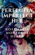PERFECTLY IMPERFECT HER by RosemarieMonterdeOla