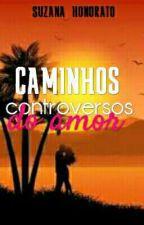 caminhos controversos do amor by suzanahonorato77
