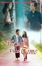 Maybe This Time by aldrichhh23
