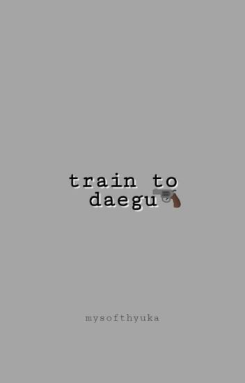 Train to Daegu [BTS FANFIC]