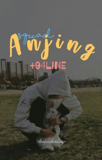 anjing squad ❌94.line