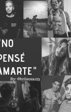 ~No Pensé Amarte~ [Gonzaa Fonseca y tu] by BriiSosa123