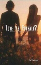 Love v.s Football ?! (Slow Update) by Kopimanis_