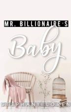 Mr. Billionaire's Baby (Under Revision) by StephanyLoren