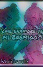 ¡¿Me Enamoré De Mi Enemigo?! by -lightmei-