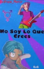 No Soy Lo Que Crees (BonnieXBon) [FNAFHS] by Frany_Mercy