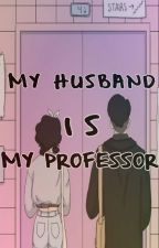 My Husband Is My Professor by ms_iloveyah16