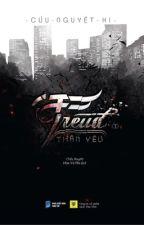 Freud thân Yêu  - Cửu Nguyệt Hi (full) by LiKiTang