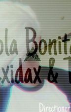 Hola Bonita{Exidax & tú} by DirectionerTomma